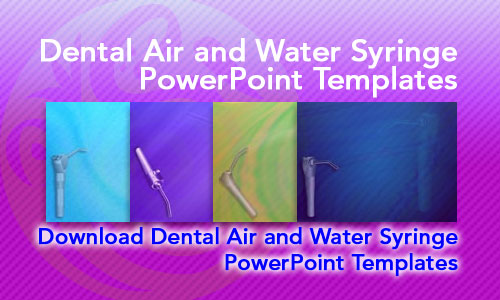 Dental Air and Water Syringe Medicine PowerPoint Templates