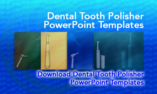 Dental Tooth Polisher Medicine PowerPoint Templates